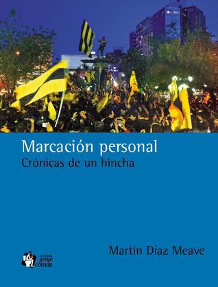 Marcación personal: Crónicas de un hincha Martín Diaz Meave