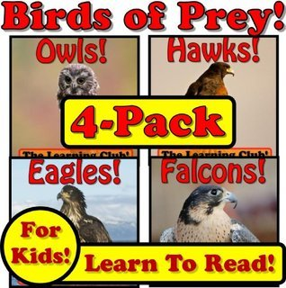 Birds of Prey 4-Pack! Learn About Birds of Prey And Learn To Read - The Learning Club! (195+ Photos of Birds of Prey)  by  Leah Ledos