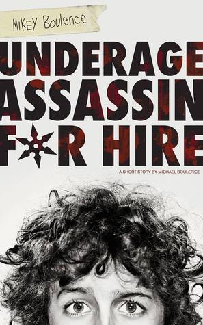 Mikey Boulerice: Underage Assassin for Hire  by  Michael Boulerice