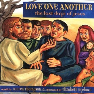 Love One Another: The Last Days Of Jesus  by  Lauren Thompson