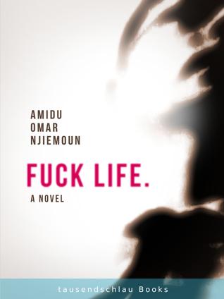 Fuck Life  by  Amidu Omar Njiemoun