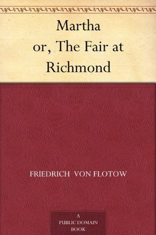 Martha or, The Fair at Richmond  by  W. Friedrich