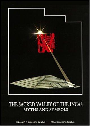 The Sacred Valley of the Incas: Myths and Symbols: Cusco-Peru  by  Fernando E. Elorrieta Salazar