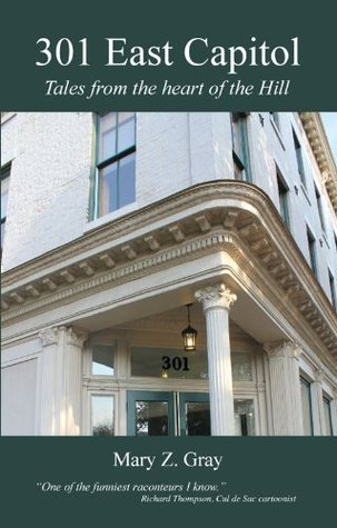 301 East Capitol: Tales From the Heart of the Hill  by  Mary Z. Gray