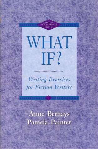What If? : Writing Exercises for Fiction Writers  by  Anne Bernays