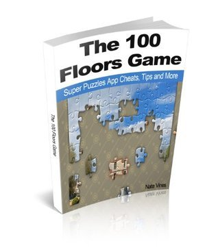 The 100 Floors Game: Super Puzzles App Cheats, Tips and More  by  Nate Vines
