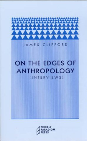 On the Edges of Anthropology: Interviews  by  James Clifford