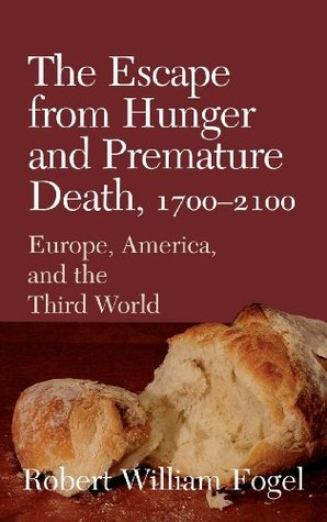 The Escape from Hunger and Premature Death, 1700 2100: Europe, America, and the Third World Robert William Fogel
