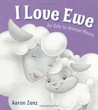 I Love Ewe: An Ode to Animal Moms Aaron Zenz