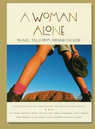 A Woman Alone: Travel Tales from Around the Globe Faith Conlon