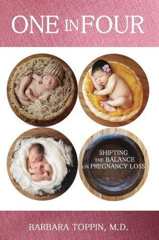 One in Four: Shifting the Balance on Pregnancy Loss  by  Barbara Toppin