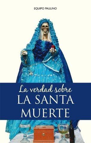 La verdad sobre la Santa Muerte Equipo Paulino