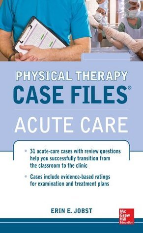 Physical Therapy Case Files, Acute Care Erin Jobst