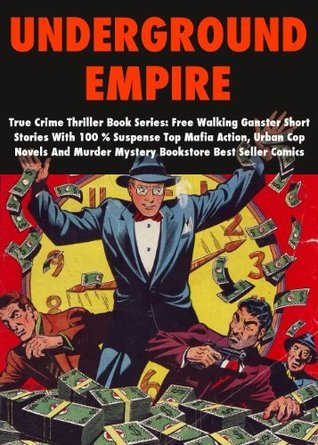 Underground Empire - True Crime Thriller Book Series: Free Walking Ganster Short Stories With 100 % Suspense Top Mafia Action, Urban Cop Novels And Murder Mystery Bookstore Best Seller Comics Crime Thrillers