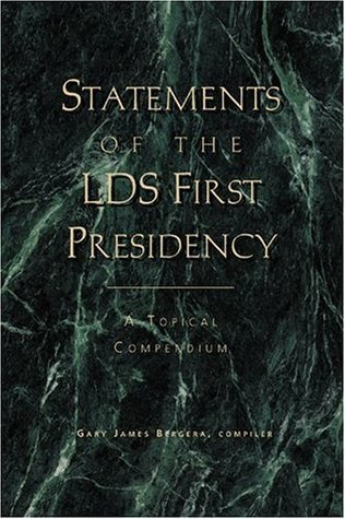 Statements of the LDS First Presidency: A Topical Compendium  by  Gary James Bergera