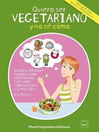 Quiero ser vegetariano y no sé cómo  by  Ana Moreno