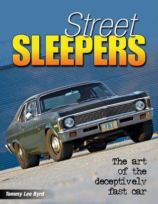 Street Sleepers: The Art of the Deceptively Fast Car Tommy Lee Byrd