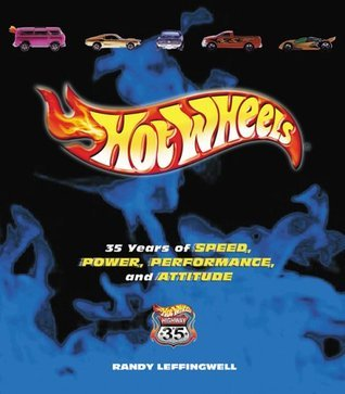 Hot Wheels: 35 Years of Speed, Power, Performance, and Attitude  by  Randy Leffingwell