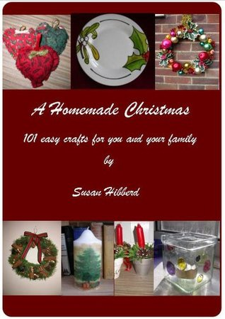 A Homemade Christmas 101 easy crafts for you and your family Susan Hibberd