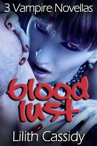 Blood Lust - 3 Vampire Novellas (The Initiation, First Blood & The Volunteer)  by  Lilith Cassidy