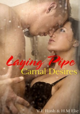 Laying Pipe ,Carnal Desires V.E Rush