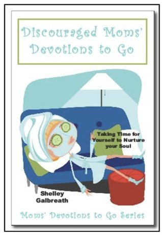 Discouraged Moms Devotions to Go  by  Shelley Galbreath
