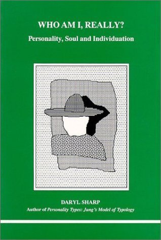 Who Am I, Really?: Personality, Soul and Individuation (Studies in Jungian Psychology Jungian Analysts, 67) by Daryl Sharp