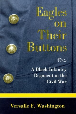Eagles on Their Buttons: A Black Infantry Regiment in the Civil War  by  Versalle F. Washington