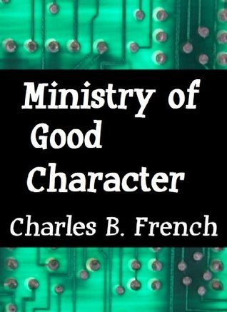 Ministry of Good Character  by  Charles B. French