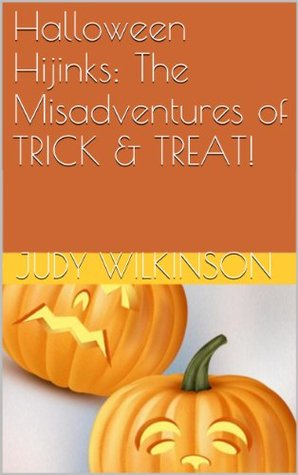 Halloween Hijinks: The Misadventures of TRICK & TREAT!  by  Judy Wilkinson