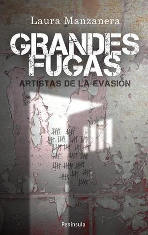 Grandes fugas: artistas de la evasión  by  Laura Manzanera