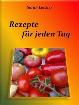 Rezepte - für jeden Tag Sarah Leitner