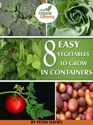 8 Easy Vegetables to Grow In Containers  by  Peter Davies