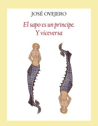 El sapo es un príncipe. Y viceversa José Ovejero