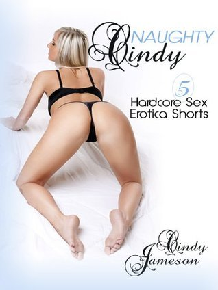 NAUGHTY CINDY: Five Hardcore Sex Erotica Shorts  by  Cindy Jameson