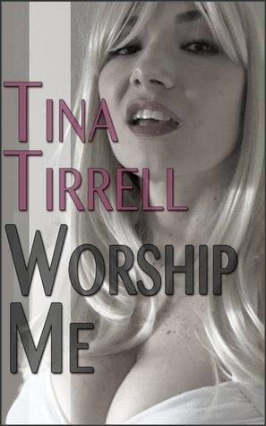 Worship Me: *a Sex Goddess Worship Fantasy*  by  Tina Tirrell