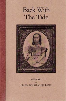Back With the Tide: Memoirs of Ellen Douglas Bellamy  by  Ellen Douglas Bellamy
