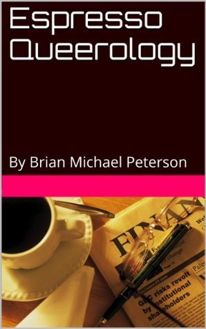 Espresso Queerology  by  Brian Michael Peterson