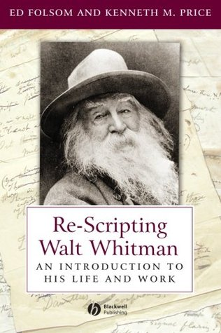Re-Scripting Walt Whitman: An Introduction to His Life and Work  by  Ed Folsom