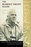 Robert Frost Reader: Poetry and Prose Robert Frost