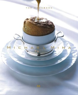 Michael Mina: The Cookbook: Trios and Classic Recipes  by  Michael Mina