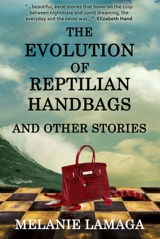 The Evolution of Reptilian Handbags and Other Stories Melanie Lamaga