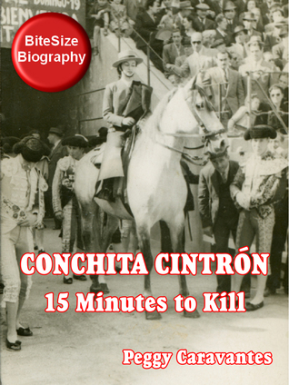Conchita Cintrón: 15 Minutes to Kill (BiteSize Biography, #9) Peggy Caravantes