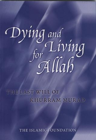 Dying and Living for Allah: The Last Will of Khurram Murad Khurram Murad