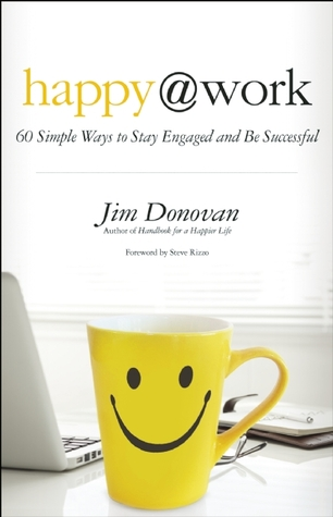 Happy at Work: 60 Simple Ways to Stay Engaged and Be Successful Jim Donovan