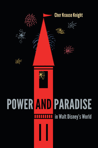 Power and Paradise in Walt Disneys World  by  Cher Krause Knight