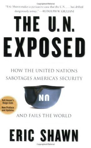 The U.N. Exposed: How the United Nations Sabotages Americas Security and Fails the World Eric Shawn