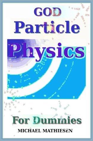 God Particle Physics For Dummies Michael Mathiesen