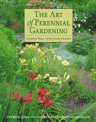 The Art of Perennial Gardening: Creative Ways with Hardy Flowers  by  Patrick Lima