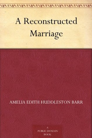 A Reconstructed Marriage Amelia E. Barr
